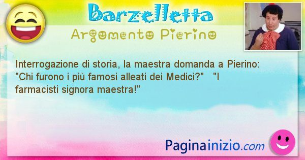 Barzelletta argomento Pierino: Interrogazione di storia, la maestra domanda a Pierino: ... (id=901)