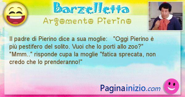 Barzelletta argomento Pierino: Il padre di Pierino dice a sua moglie:   Oggi ... (id=903)