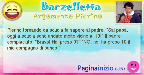 Barzelletta argomento Pierino: Pierino tornando da scuola fa sapere al padre: Sai papà, ... (id=911)