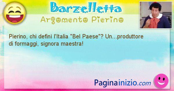 Barzelletta argomento Pierino: Pierino, chi definì l'Italia Bel ... (id=913)