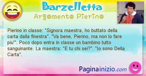 Barzelletta argomento Pierino: Pierino in classe: Signora maestra, ho buttato della ... (id=923)