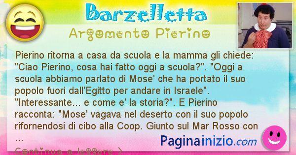 Barzelletta argomento Pierino: Pierino ritorna da scuola e la mamma gli chiede cosa ... (id=945)