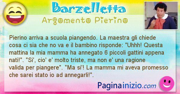 Barzelletta argomento Pierino: Pierino arriva a scuola piangendo. La maestra gli ... (id=948)