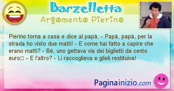 Barzelletta argomento Pierino: Pierino torna a casa e dice al papà. - Papà, papà, per ... (id=949)