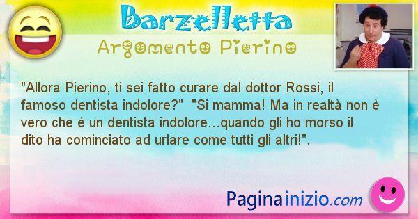 Barzelletta argomento Pierino: Allora Pierino, ti sei fatto curare dal dottor Rossi, il ... (id=950)