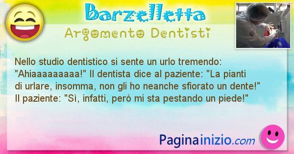 Barzelletta argomento Dentisti: Nello studio dentistico si sente un urlo tremendo: ... (id=1104)