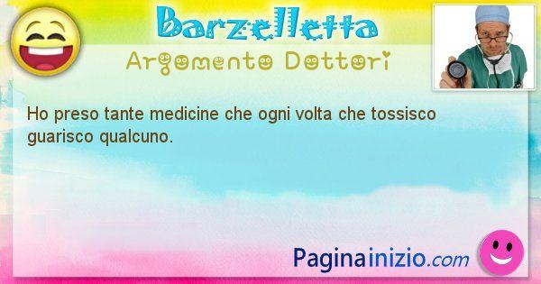 Barzelletta argomento Dottori: Ho preso tante medicine che ogni volta che tossisco ... (id=1142)