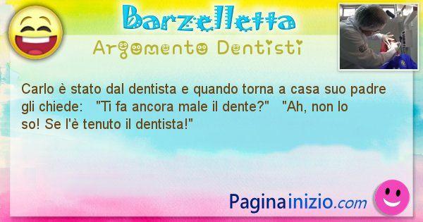 Barzelletta argomento Dentisti: Carlo è stato dal dentista e quando torna a casa suo ... (id=2222)