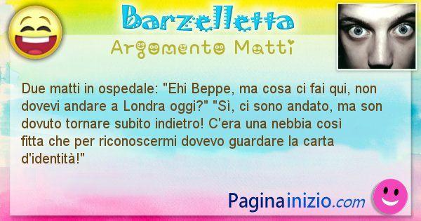 Barzelletta argomento Matti: Due matti in ospedale: Ehi Beppe, ma cosa ci fai ... (id=958)