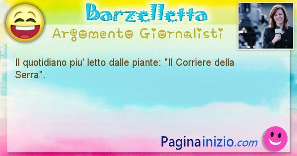Barzelletta argomento Giornalisti: Il quotidiano piu' letto dalle piante: Il Corriere della ... (id=1037)