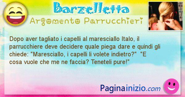 Barzelletta argomento Parrucchieri: Dopo aver tagliato i capelli al maresciallo Italo, il ... (id=1788)
