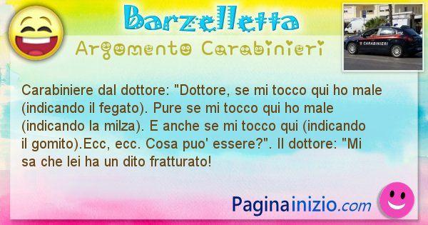 Barzelletta argomento Carabinieri: Carabiniere dal dottore: Dottore, se mi tocco qui ho ... (id=1809)
