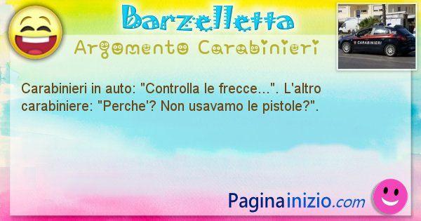 Barzelletta argomento Carabinieri: Carabinieri in auto: Controlla le frecce.... L'altro ... (id=1818)