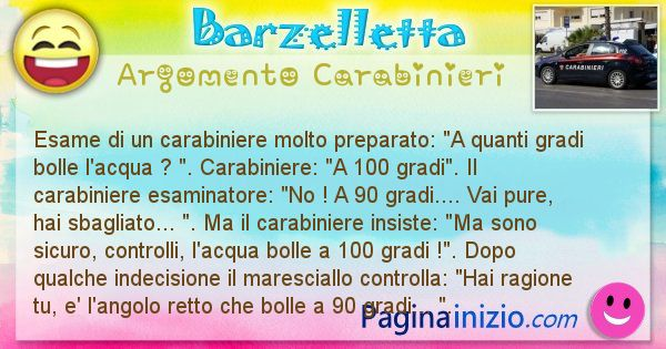 Barzelletta argomento Carabinieri: Esame di un carabiniere molto preparato: A quanti gradi ... (id=1865)