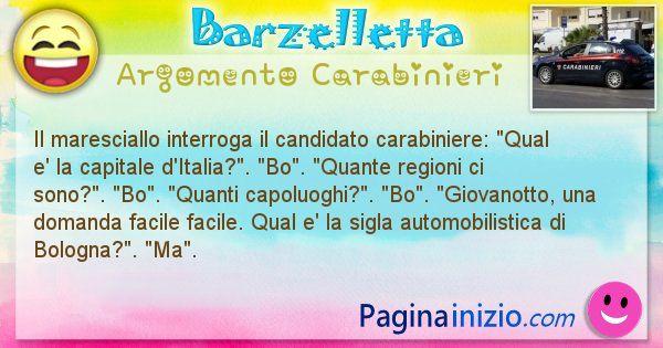 Barzelletta argomento Carabinieri: Il maresciallo interroga il candidato carabiniere: Qual ... (id=1866)