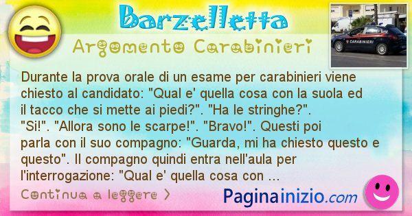 Barzelletta argomento Carabinieri: Durante la prova orale di un esame per carabinieri viene ... (id=1870)