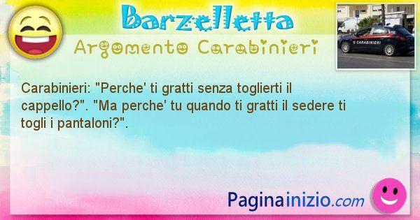 Barzelletta argomento Carabinieri: Carabinieri: Perche' ti gratti senza toglierti il ... (id=1885)