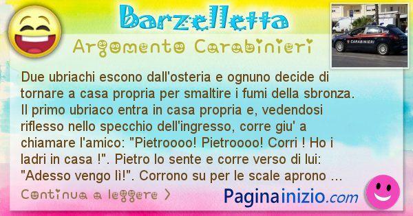 Barzelletta argomento Carabinieri: Due ubriachi escono dall'osteria e ognuno decide di ... (id=1891)