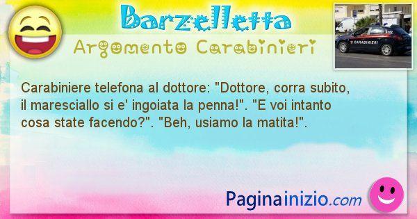 Barzelletta argomento Carabinieri: Carabiniere telefona al dottore: Dottore, corra subito, ... (id=1912)