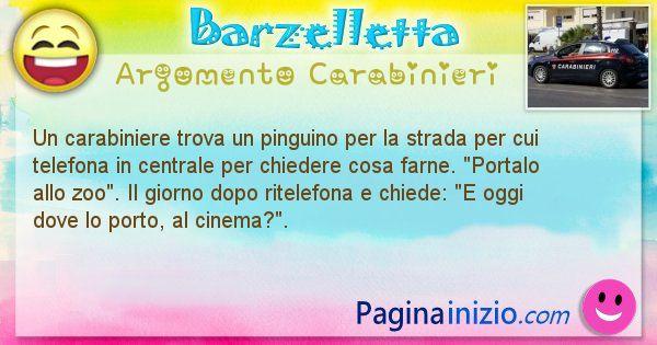 Barzelletta argomento Carabinieri: Un carabiniere trova un pinguino per la strada per cui ... (id=1914)