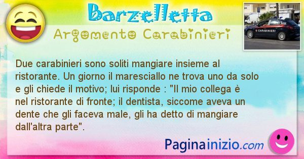 Barzelletta argomento Carabinieri: Due carabinieri sono soliti mangiare insieme al ... (id=1925)