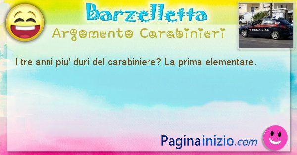 Barzelletta argomento Carabinieri: I tre anni piu' duri del carabiniere? La prima ... (id=1930)