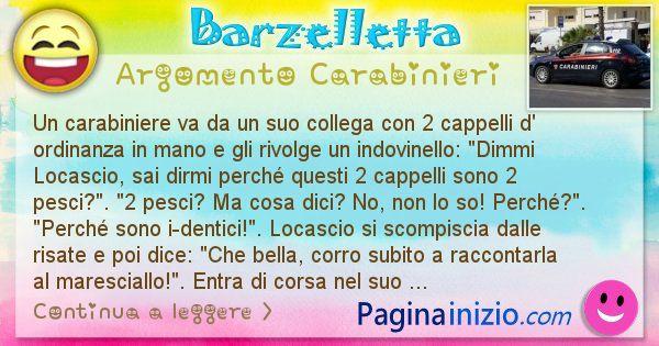 Barzelletta argomento Carabinieri: Un carabiniere va da un suo collega con 2 cappelli d' ... (id=1950)