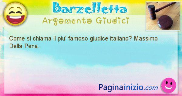 Barzelletta argomento Giudici: Come si chiama il piu' famoso giudice italiano? Massimo ... (id=2143)