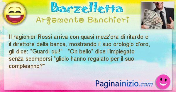 Barzelletta argomento Banchieri: Il ragionier Rossi arriva con quasi mezz'ora di ritardo e ... (id=2165)