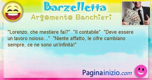 Barzelletta argomento Banchieri: Lorenzo, che mestiere fai?  Il contabile  ... (id=2166)