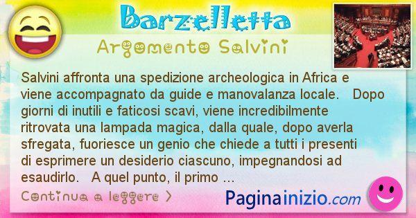 Barzelletta argomento Salvini: Salvini affronta una spedizione archeologica in Africa e ... (id=2383)