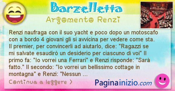 Barzelletta argomento Renzi: Renzi naufraga con il suo yacht e poco dopo un motoscafo ... (id=2542)