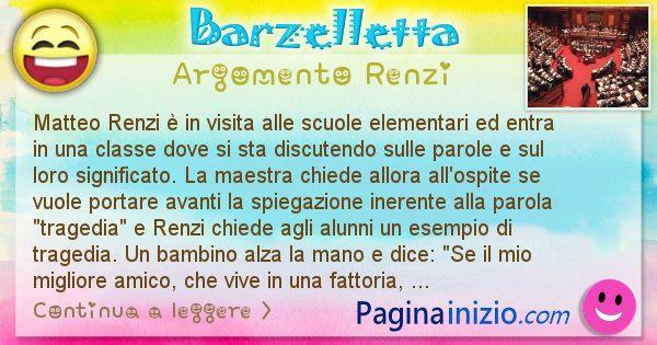 Barzelletta argomento Renzi: Matteo Renzi è in visita alle scuole elementari ed entra ... (id=2615)