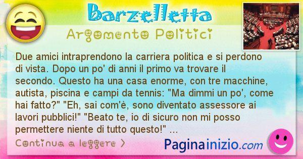 Barzelletta argomento Politici: Due amici intraprendono la carriera politica e si perdono ... (id=2622)