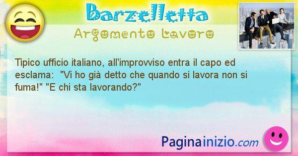 Barzelletta argomento Lavoro: Tipico ufficio italiano, all'improvviso entra il capo ed ... (id=2626)