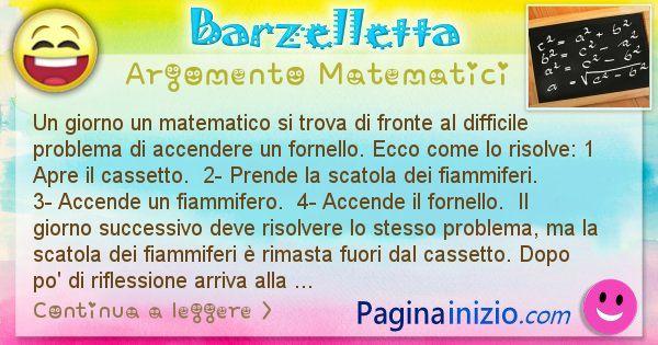 Barzelletta argomento Matematici: Un giorno un matematico si trova di fronte al difficile ... (id=2709)