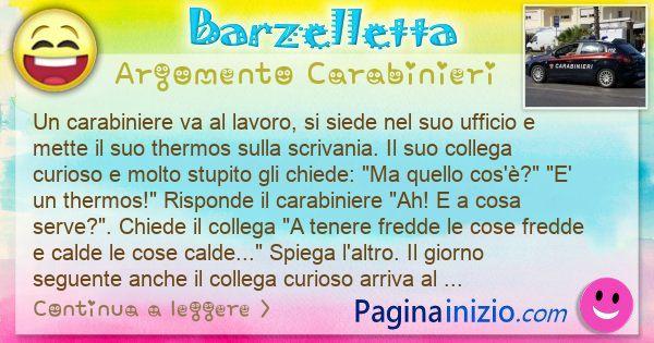 Barzelletta argomento Carabinieri: Un carabiniere va al lavoro, si siede nel suo ufficio e ... (id=3103)