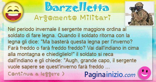 Barzelletta argomento Militari: Nel periodo invernale il sergente maggiore ordina al ... (id=3108)
