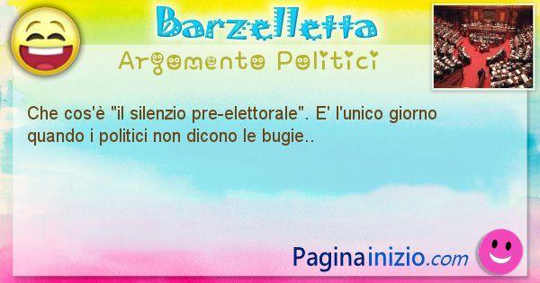 Barzelletta argomento Politici: Che cos'è il silenzio pre-elettorale. E' l'unico ... (id=881)