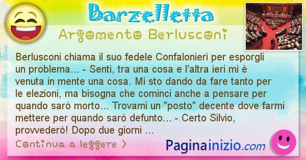Barzelletta argomento Berlusconi: Berlusconi chiama il suo fedele Confalonieri per esporgli ... (id=882)