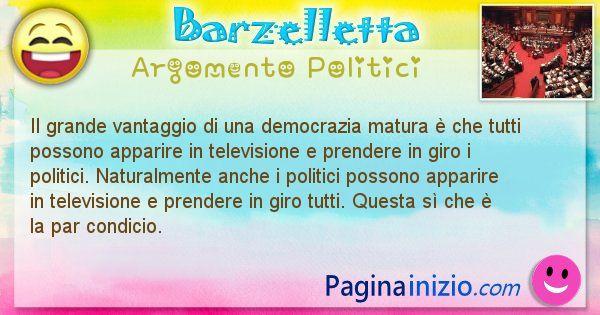 Barzelletta argomento Politici: Il grande vantaggio di una democrazia matura è che tutti ... (id=886)