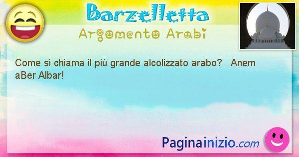 Come si chiama argomento Arabi: Come si chiama il più grande alcolizzato arabo? ... (id=401)