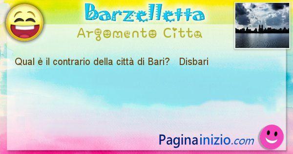 Come si chiama argomento Citta: Qual è il contrario della città di Bari? ... (id=409)