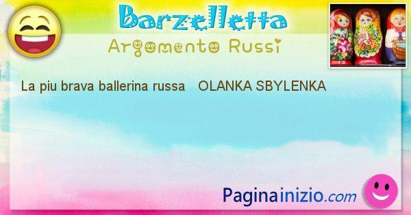 Come si chiama argomento Russi: La piu brava ballerina russa   OLANKA ... (id=419)
