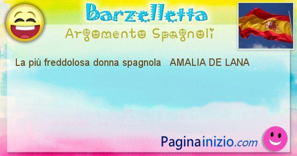 Come si chiama argomento Spagnoli: La più freddolosa donna spagnola   AMALIA DE ... (id=428)