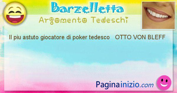 Come si chiama argomento Tedeschi: Il piu astuto giocatore di poker tedesco   OTTO ... (id=433)