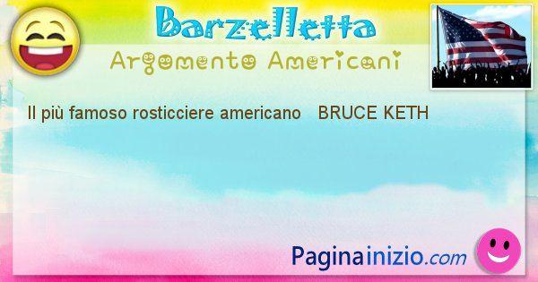 Come si chiama argomento Americani: Il più famoso rosticciere americano   BRUCE ... (id=459)
