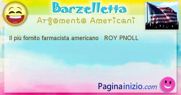 Come si chiama argomento Americani: Il più fornito farmacista americano   ROY ... (id=463)