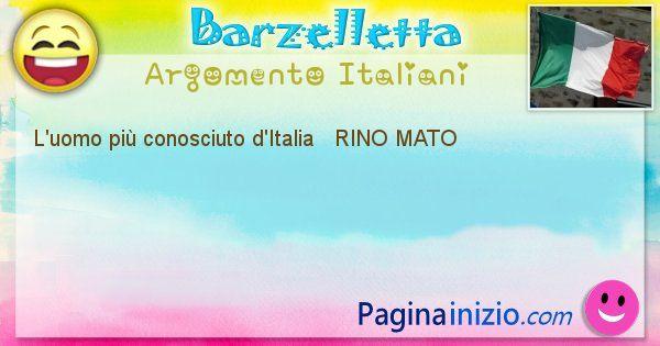 Come si chiama argomento Italiani: L'uomo più conosciuto d'Italia   RINO MATO (id=482)