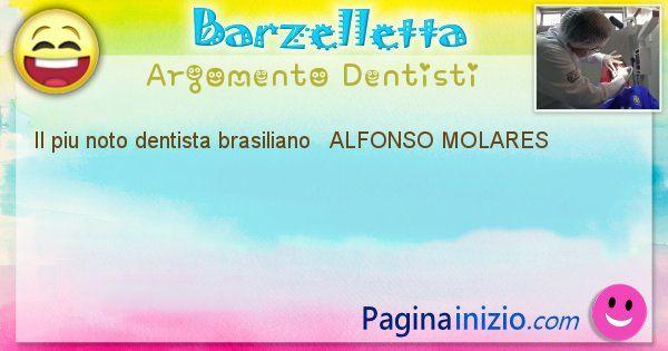 Come si chiama argomento Dentisti: Il piu noto dentista brasiliano   ALFONSO ... (id=503)